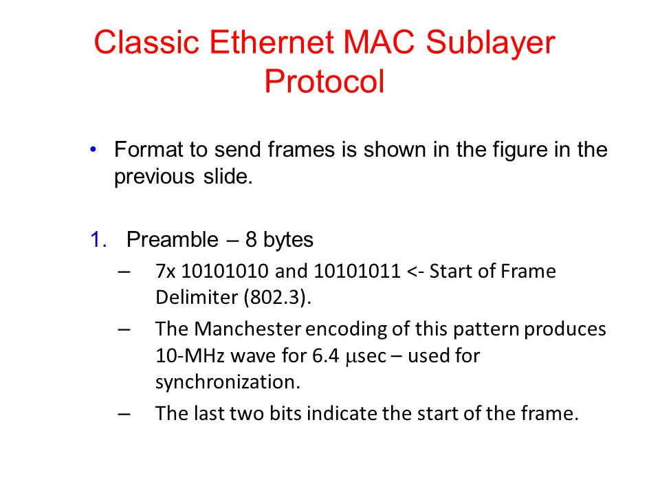 Classic Ethernet MAC Sublayer Protocol Format to send frames is shown in the figure in the previous slide.