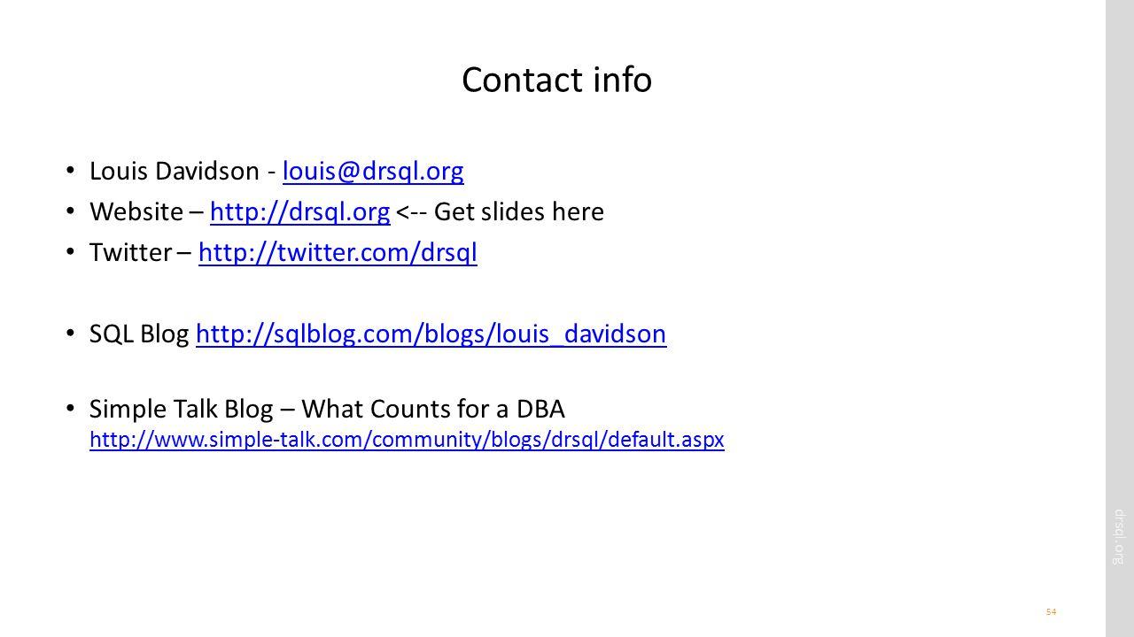 drsql.org 54 Contact info Louis Davidson - louis@drsql.orglouis@drsql.org Website – http://drsql.org <-- Get slides herehttp://drsql.org Twitter – http://twitter.com/drsqlhttp://twitter.com/drsql SQL Blog http://sqlblog.com/blogs/louis_davidsonhttp://sqlblog.com/blogs/louis_davidson Simple Talk Blog – What Counts for a DBA http://www.simple-talk.com/community/blogs/drsql/default.aspx http://www.simple-talk.com/community/blogs/drsql/default.aspx