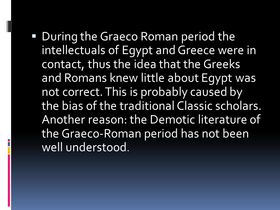  During the Graeco Roman period the intellectuals of Egypt and Greece were in contact, thus the idea that the Greeks and Romans knew little about Egy