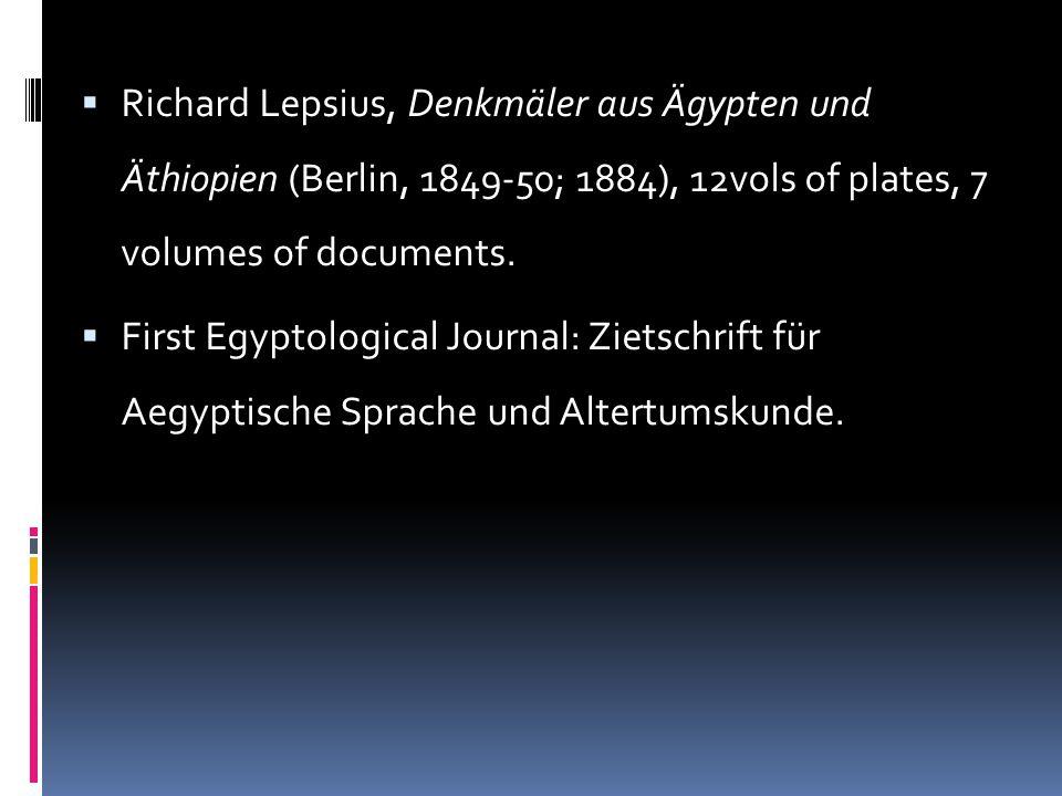  Richard Lepsius, Denkmäler aus Ägypten und Äthiopien (Berlin, 1849-50; 1884), 12vols of plates, 7 volumes of documents.