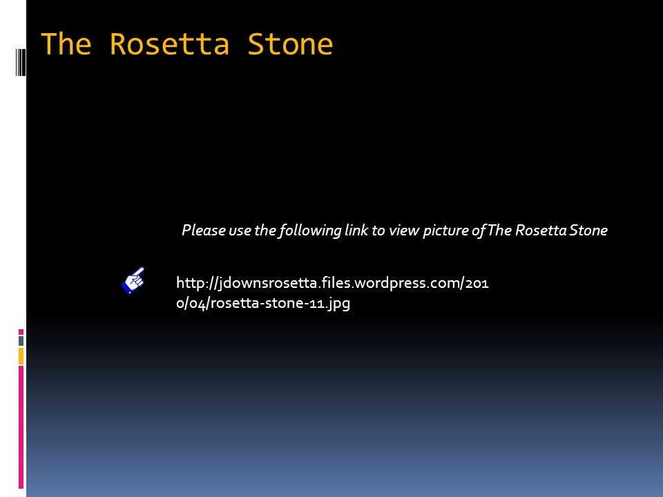The Rosetta Stone http://jdownsrosetta.files.wordpress.com/201 0/04/rosetta-stone-11.jpg Please use the following link to view picture of The Rosetta Stone