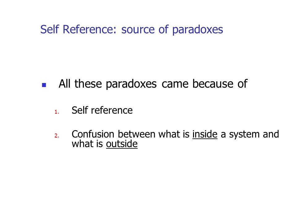 Self Reference: source of paradoxes All these paradoxes came because of 1.