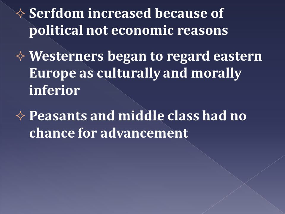  Serfdom increased because of political not economic reasons  Westerners began to regard eastern Europe as culturally and morally inferior  Peasant