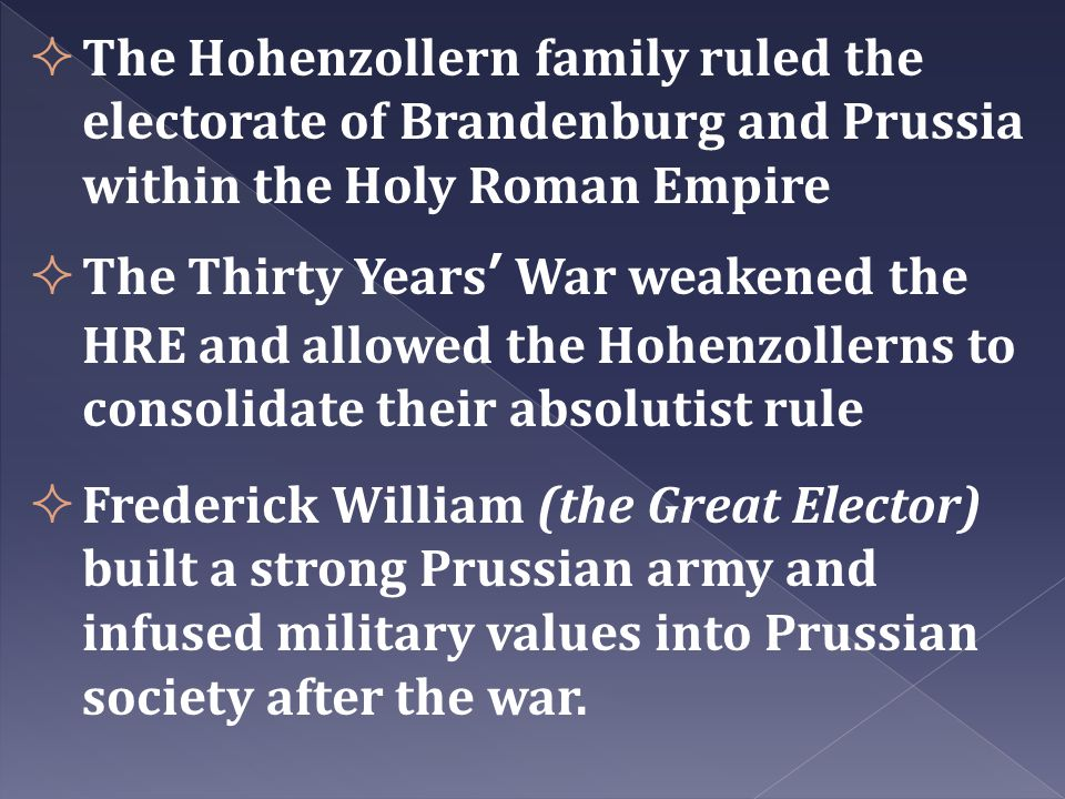  The Hohenzollern family ruled the electorate of Brandenburg and Prussia within the Holy Roman Empire  The Thirty Years' War weakened the HRE and al