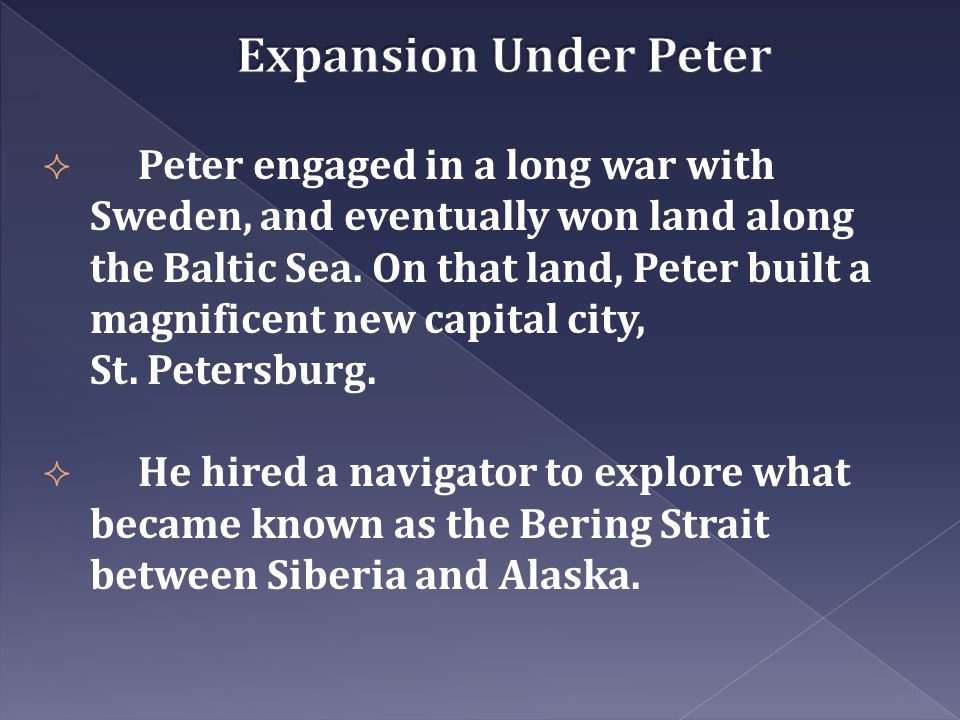  Peter engaged in a long war with Sweden, and eventually won land along the Baltic Sea. On that land, Peter built a magnificent new capital city, St.