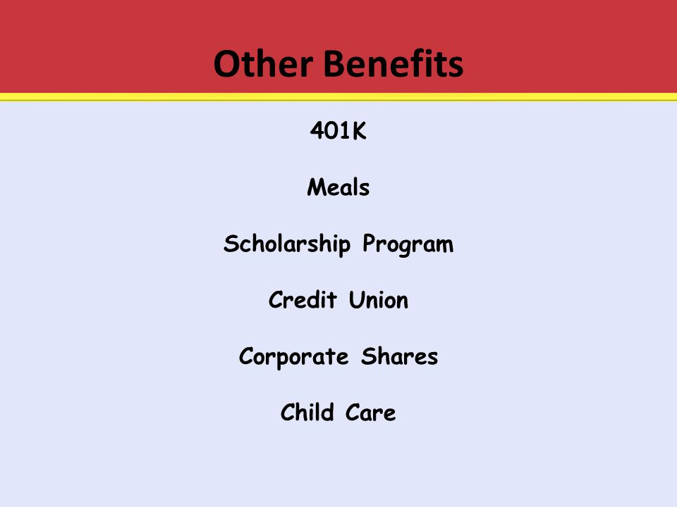 Other Benefits 401K Meals Scholarship Program Credit Union Corporate Shares Child Care