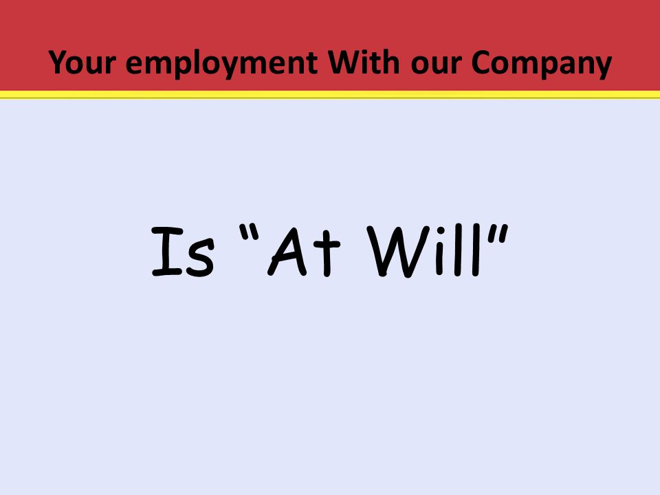 "Your employment With our Company Is ""At Will"""