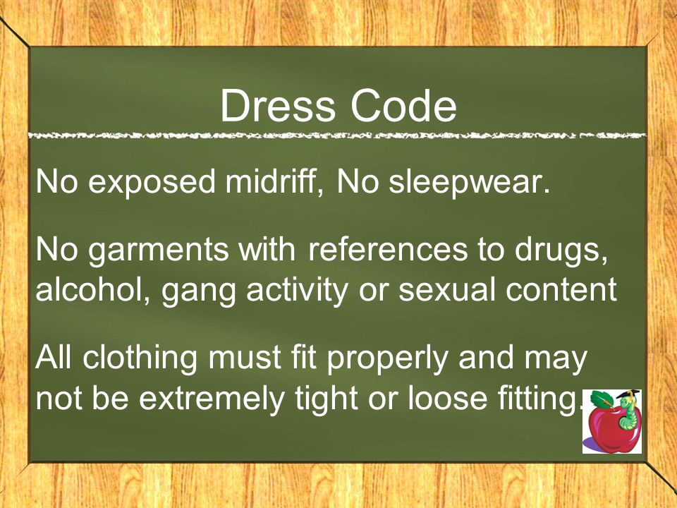 Dress Code No exposed midriff, No sleepwear. No garments with references to drugs, alcohol, gang activity or sexual content All clothing must fit prop