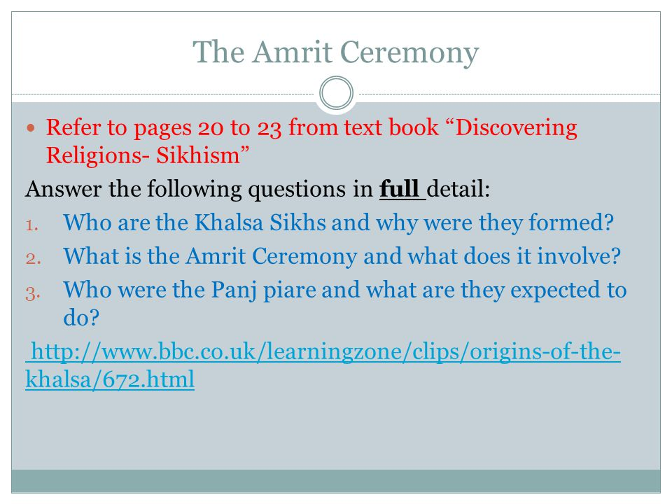 The Amrit Ceremony Refer to pages 20 to 23 from text book Discovering Religions- Sikhism Answer the following questions in full detail: 1.
