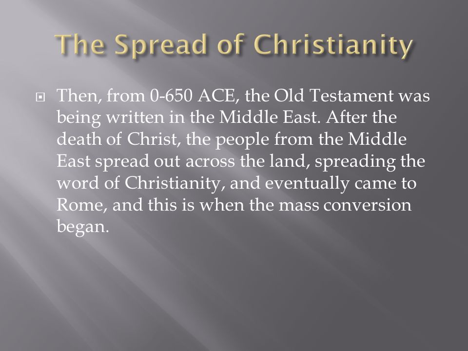  Then, from 0-650 ACE, the Old Testament was being written in the Middle East. After the death of Christ, the people from the Middle East spread out
