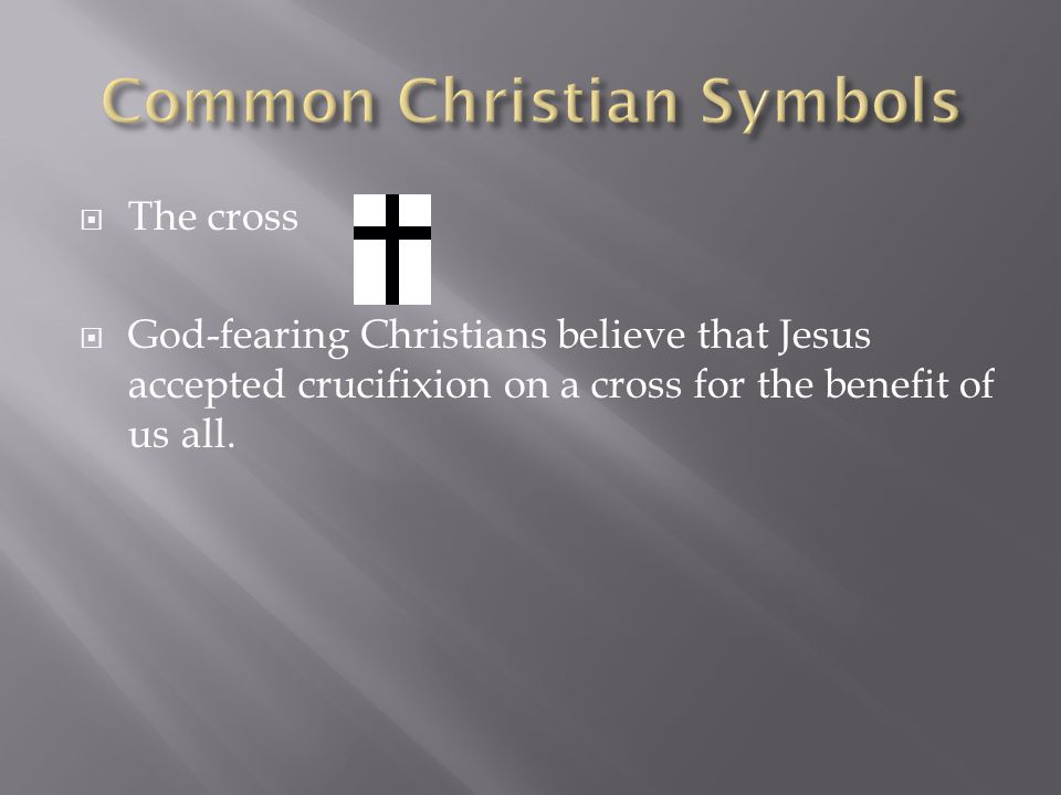  The cross  God-fearing Christians believe that Jesus accepted crucifixion on a cross for the benefit of us all.