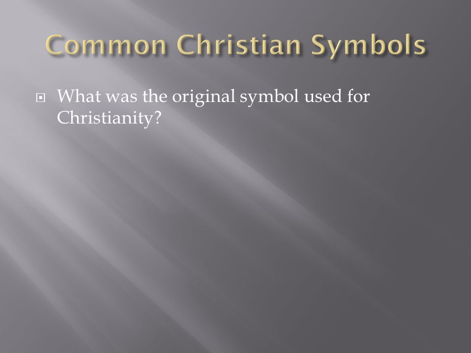  What was the original symbol used for Christianity?