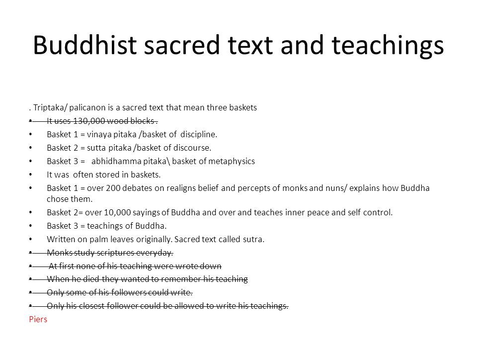 Buddhist sacred text and teachings. Triptaka/ palicanon is a sacred text that mean three baskets It uses 130,000 wood blocks. Basket 1 = vinaya pitaka