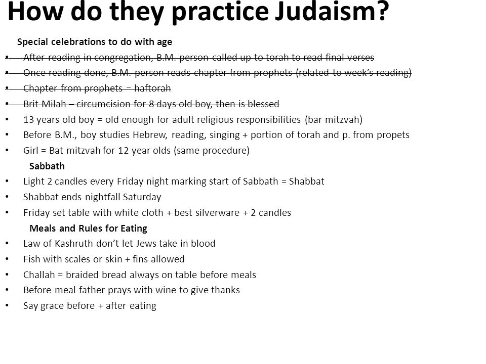 How do they practice Judaism? Special celebrations to do with age After reading in congregation, B.M. person called up to torah to read final verses O