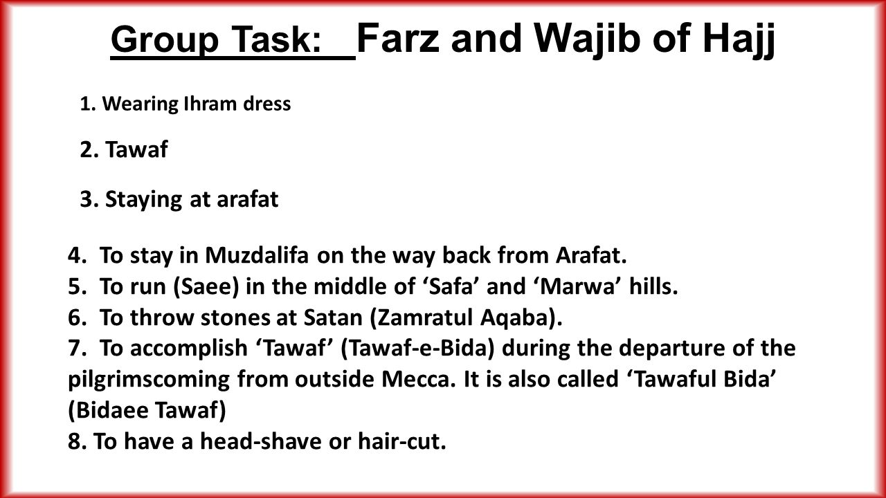 Group Task: Farz and Wajib of Hajj 2. Tawaf 3. Staying at arafat 4.