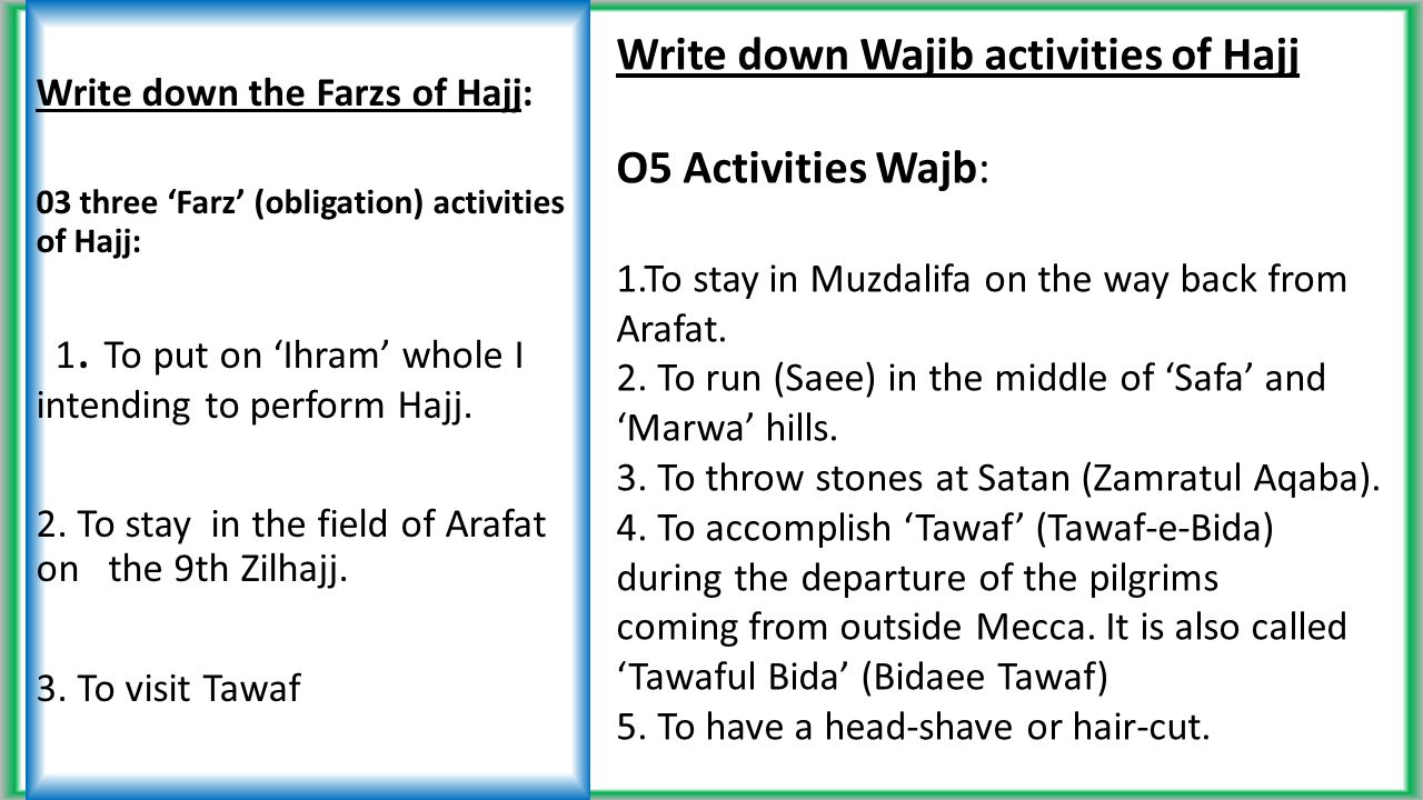 Write down the Farzs of Hajj: 03 three 'Farz' (obligation) activities of Hajj: 1.