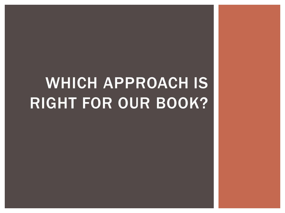 WHICH APPROACH IS RIGHT FOR OUR BOOK