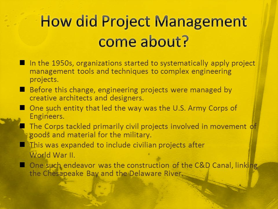 In the 1950s, organizations started to systematically apply project management tools and techniques to complex engineering projects. Before this chang