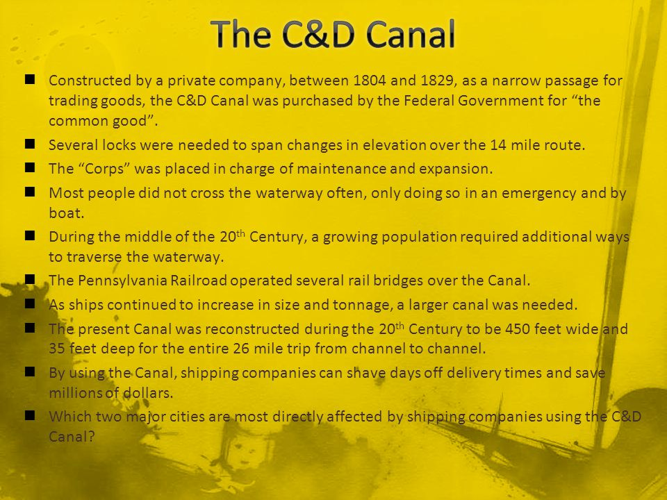 Constructed by a private company, between 1804 and 1829, as a narrow passage for trading goods, the C&D Canal was purchased by the Federal Government