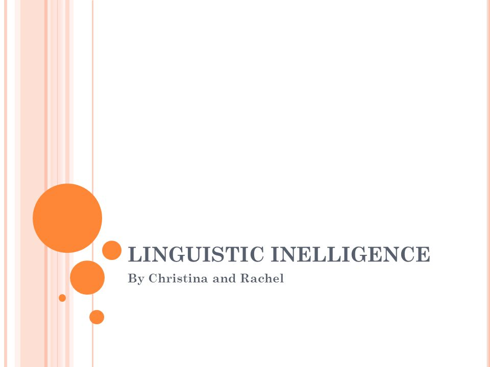 LINGUISTIC INELLIGENCE By Christina and Rachel