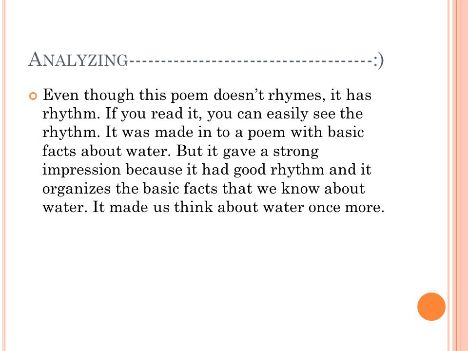 A NALYZING --------------------------------------:) Even though this poem doesn't rhymes, it has rhythm.
