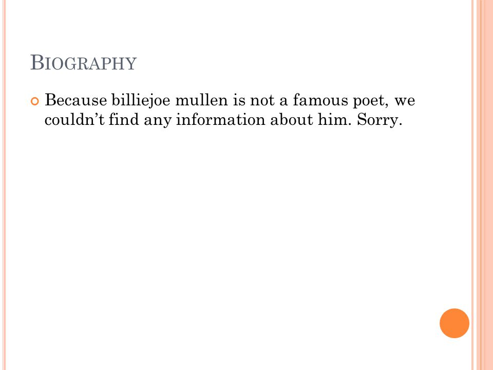B IOGRAPHY Because billiejoe mullen is not a famous poet, we couldn't find any information about him. Sorry.