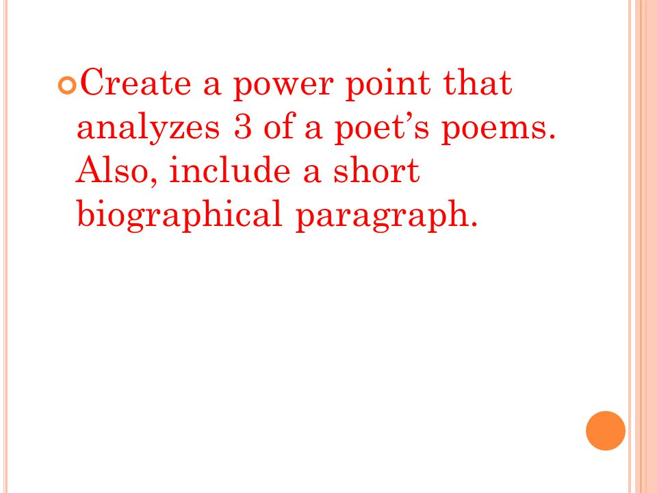 Create a power point that analyzes 3 of a poet's poems. Also, include a short biographical paragraph.