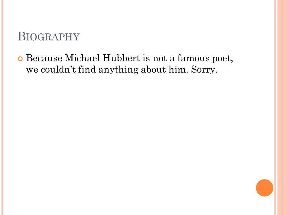 B IOGRAPHY Because Michael Hubbert is not a famous poet, we couldn't find anything about him. Sorry.