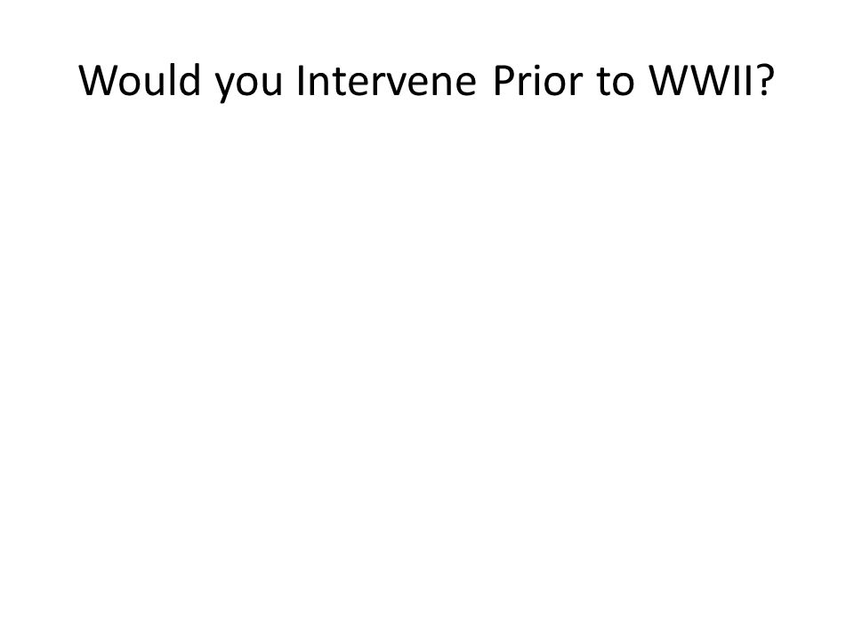 Would you Intervene Prior to WWII