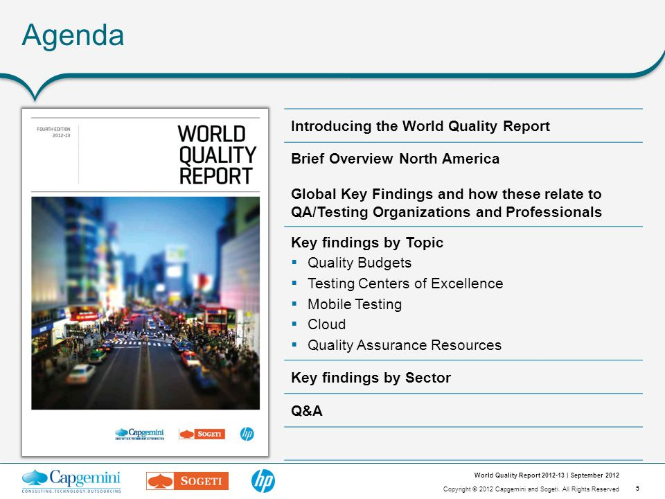5 Copyright © 2012 Capgemini and Sogeti. All Rights Reserved World Quality Report 2012-13 | September 2012 Agenda Introducing the World Quality Report