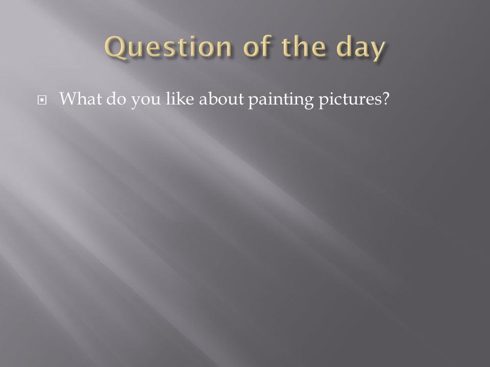  What do you like about painting pictures