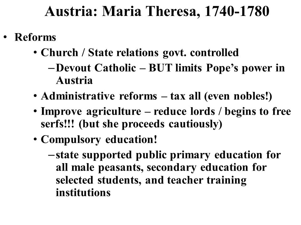 Austria: Maria Theresa, 1740-1780 Reforms Church / State relations govt.