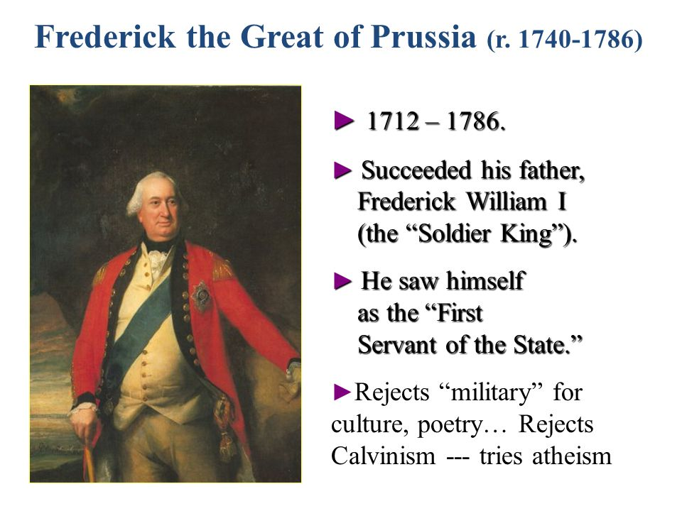 Frederick the Great of Prussia (r. 1740-1786) ► 1712 – 1786.