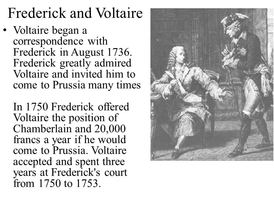 Frederick and Voltaire Voltaire began a correspondence with Frederick in August 1736.