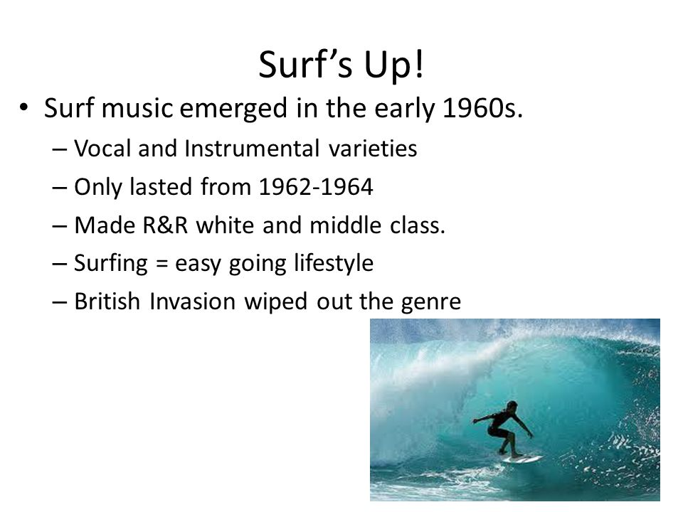 Surf's Up.Surf music emerged in the early 1960s.