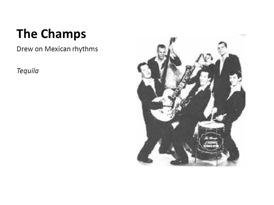 The Champs Drew on Mexican rhythms Tequila