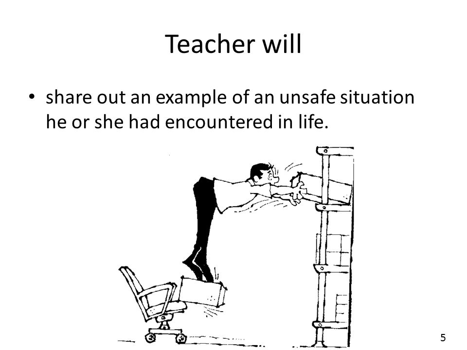 Teacher will share out an example of an unsafe situation he or she had encountered in life. 5