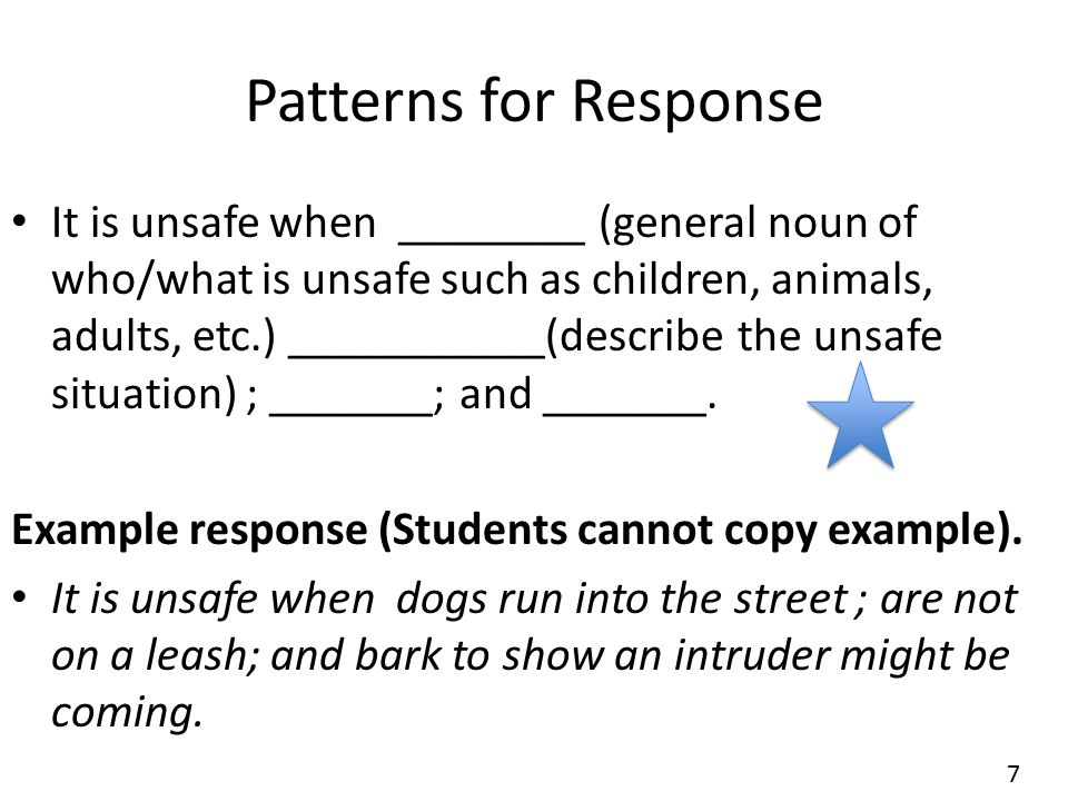 Patterns for Response It is unsafe when ________ (general noun of who/what is unsafe such as children, animals, adults, etc.) ___________(describe the