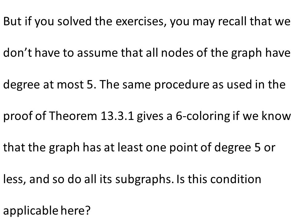 But if you solved the exercises, you may recall that we don't have to assume that all nodes of the graph have degree at most 5.
