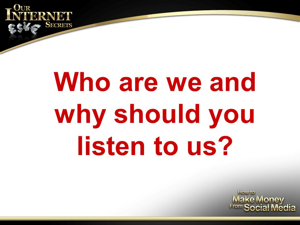 Who are we and why should you listen to us
