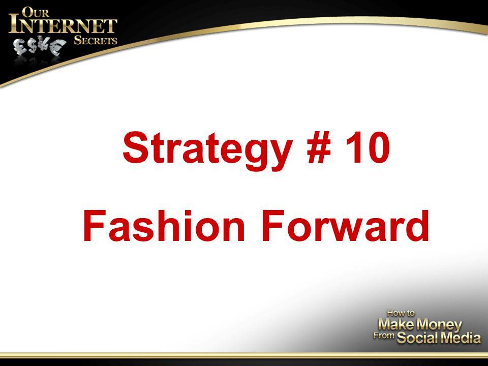 Strategy # 10 Fashion Forward
