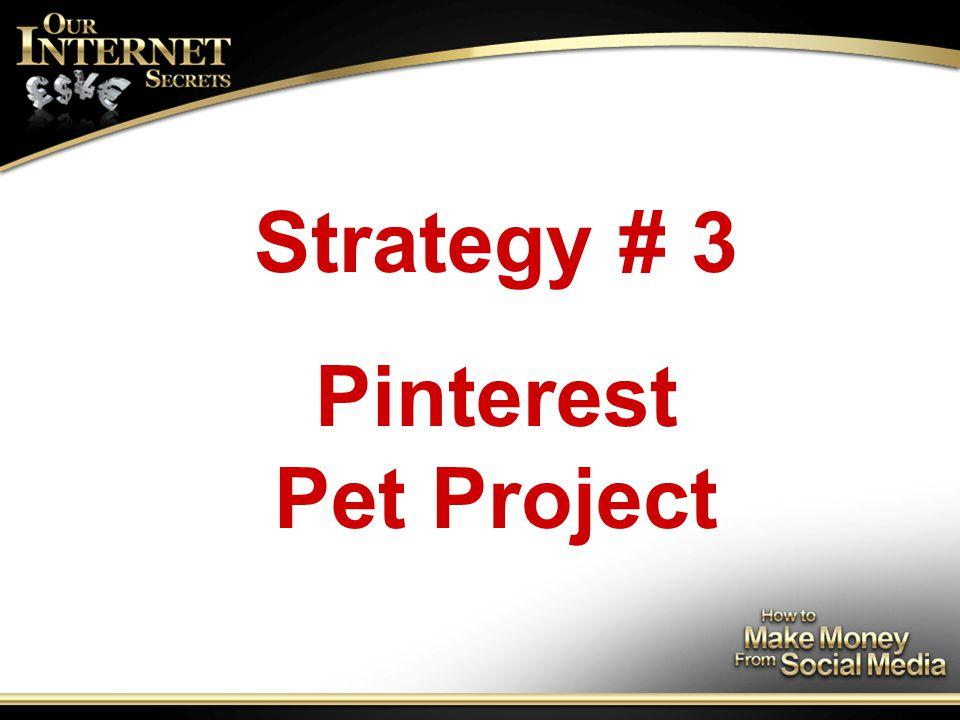 Strategy # 3 Pinterest Pet Project