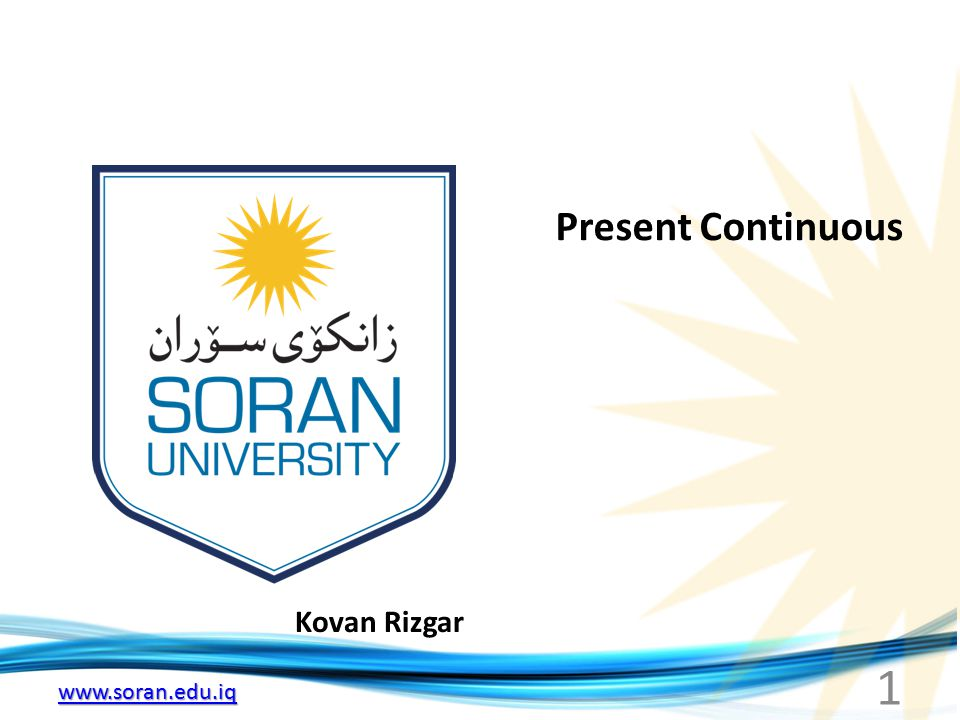 www.soran.edu.iq Kovan Rizgar Present Continuous 1