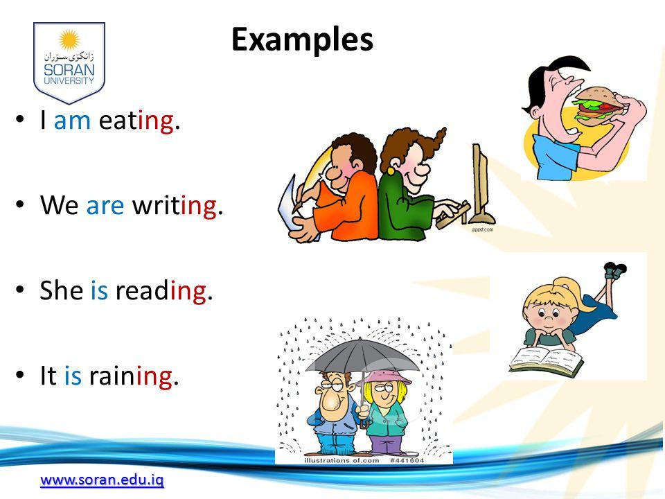 www.soran.edu.iq Examples I am eating. We are writing. She is reading. It is raining.