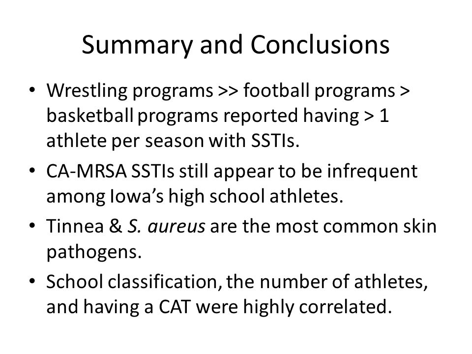 Summary and Conclusions Wrestling programs >> football programs > basketball programs reported having > 1 athlete per season with SSTIs.