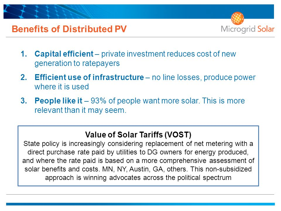 Benefits of Distributed PV 1.Capital efficient – private investment reduces cost of new generation to ratepayers 2.Efficient use of infrastructure – n