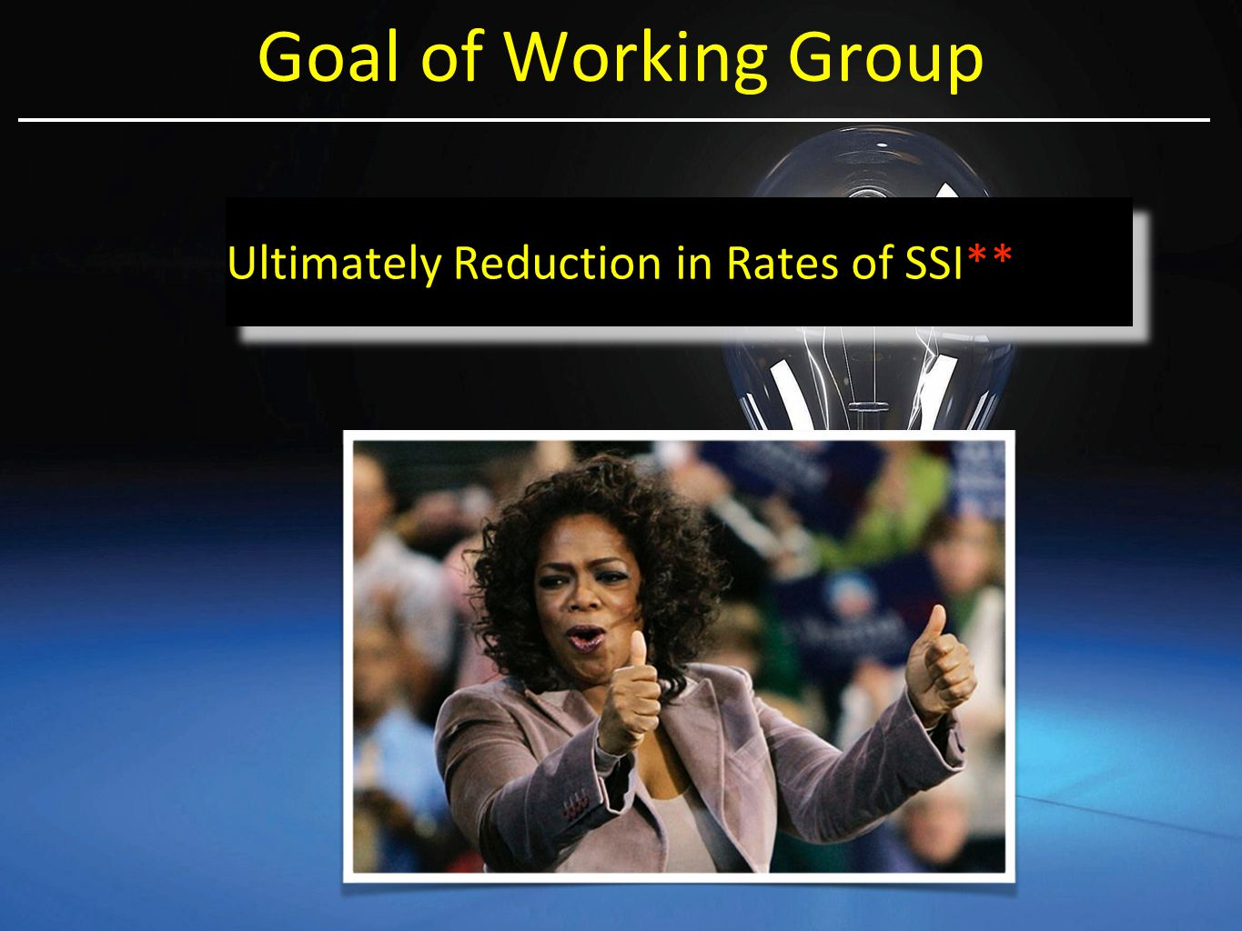 Goal of Working Group Ultimately Reduction in Rates of SSI**