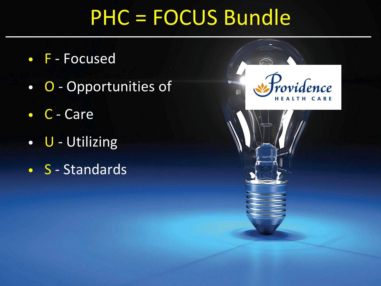 PHC = FOCUS Bundle F - Focused O - Opportunities of C - Care U - Utilizing S - Standards