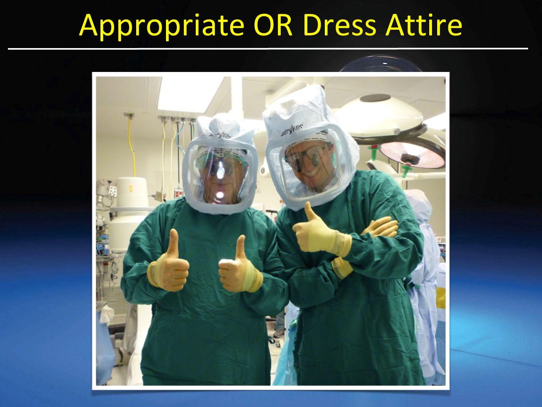 Appropriate OR Dress Attire