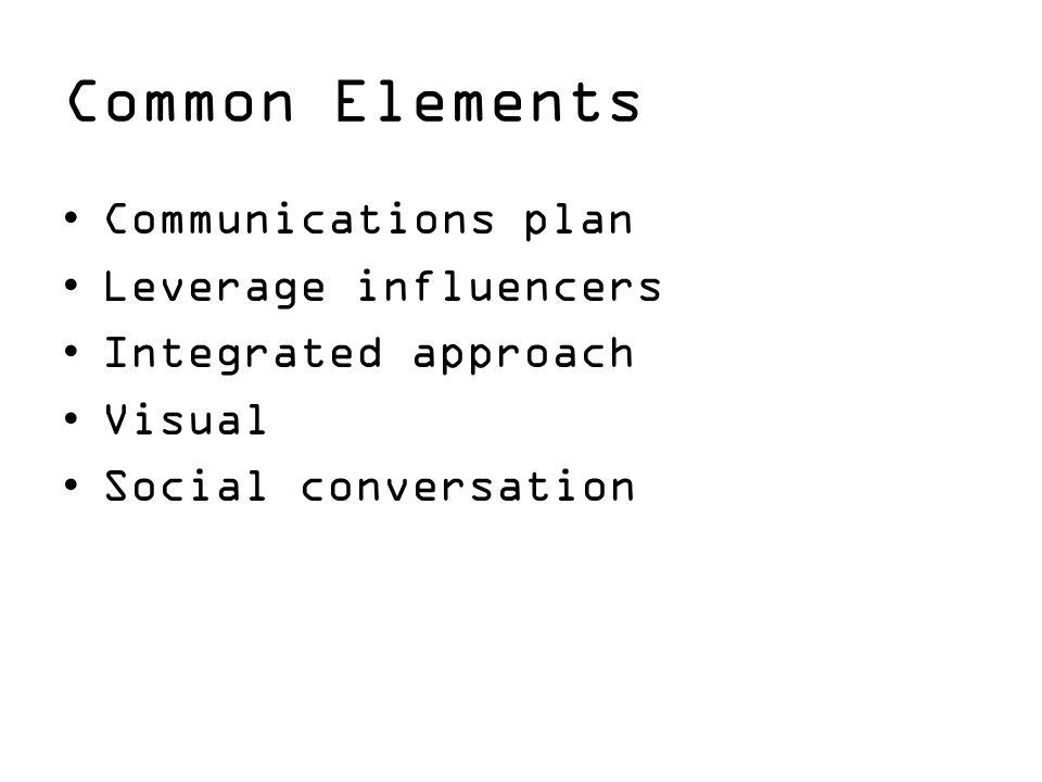 Common Elements Communications plan Leverage influencers Integrated approach Visual Social conversation